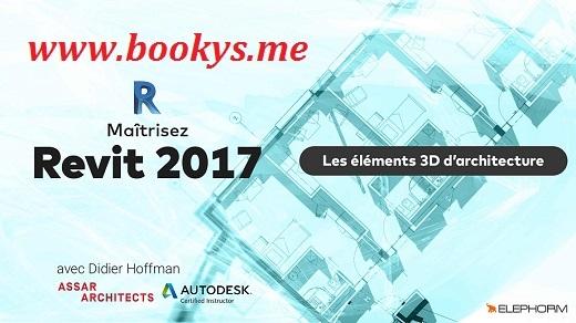 Elephorm – Maîtrisez Revit 2017 – Les éléments 3D d'architecture sur Bookys